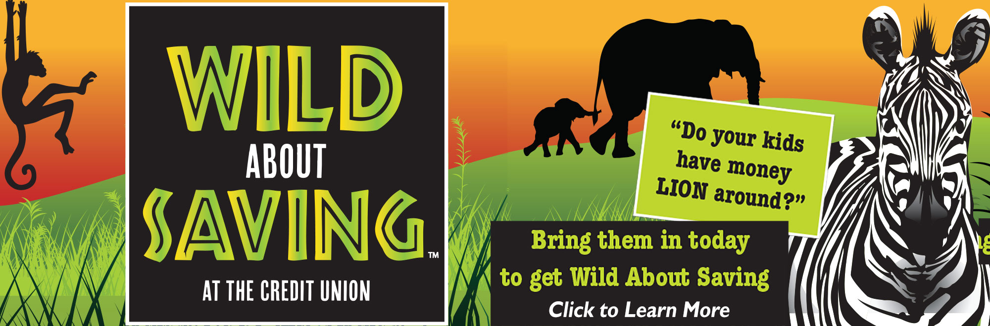 Wild About Saving at the Credit Union. Click to learn more