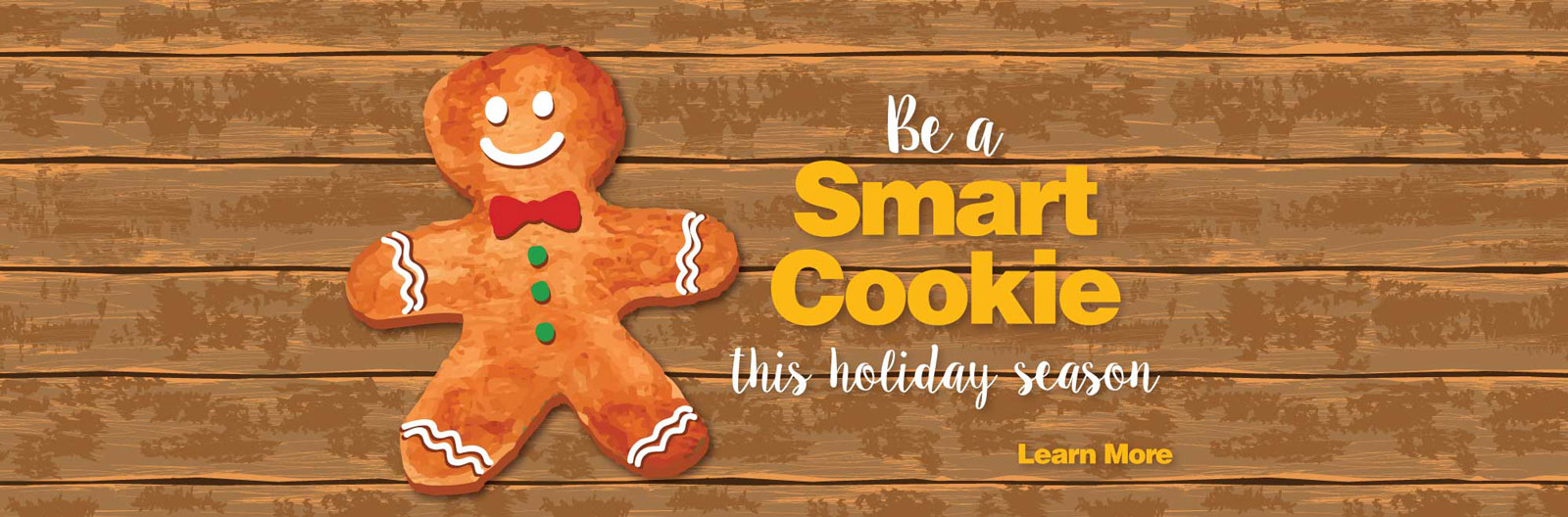 Learn about how you can be a smart cookie this season with our smart cookie loan