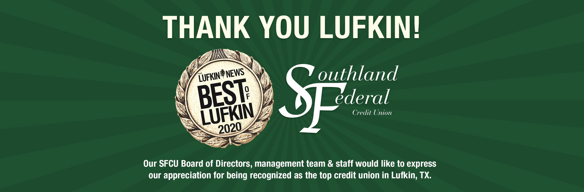 Our Board, management & staff would like to express our appreciation for being recognized as the top credit union in Lufkin