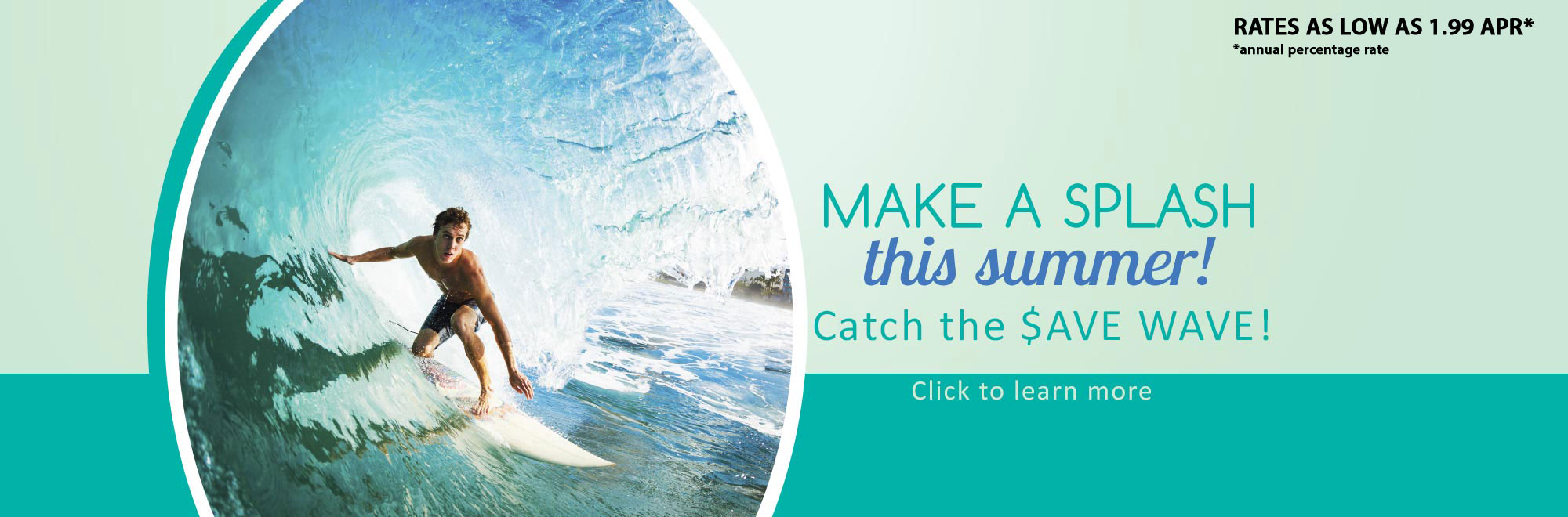 Make a Splash this Summer. Rates as low as 1.99% Annual Percentage Rate.
